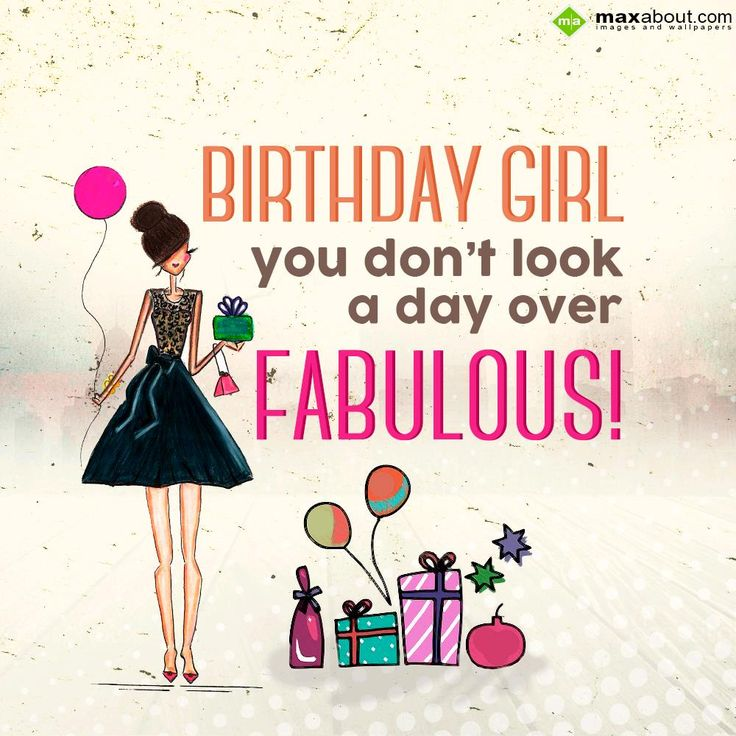 Birthday Girl, you don't look a day over fabulous..! - in Funny Birthday. Updated 7 Months Ago. The SMS submitted by Rajat has been liked 31 times and shared on social networks 19 times