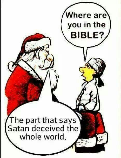 Satan - Santa (just a flip of the letters) Many other aspects as well!