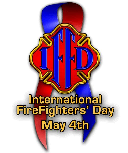 International FireFighters' Day (IFFD) - May 4  www.firefightersday.org