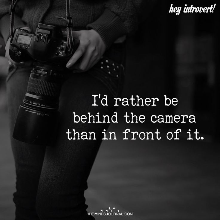 I'd Rather Be Behind The Camera - https://themindsjournal.com/id-rather-behind-camera/