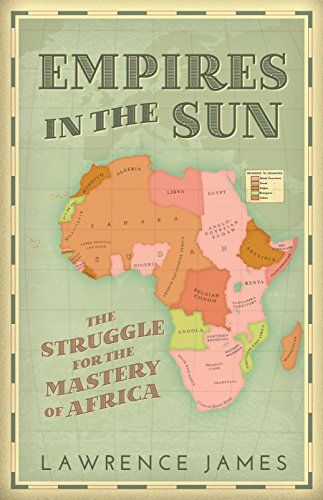 Empires in the Sun: The Struggle for the Mastery of Africa by [James, Lawrence]