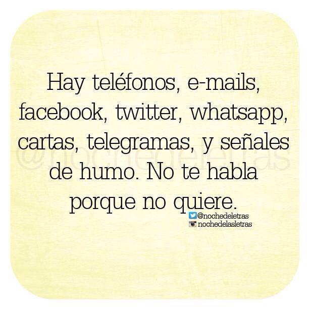 〽️ Hay teléfonos, e-mails, facebook, twitter, cartas y señales de humo. No te habla porque no quiere.
