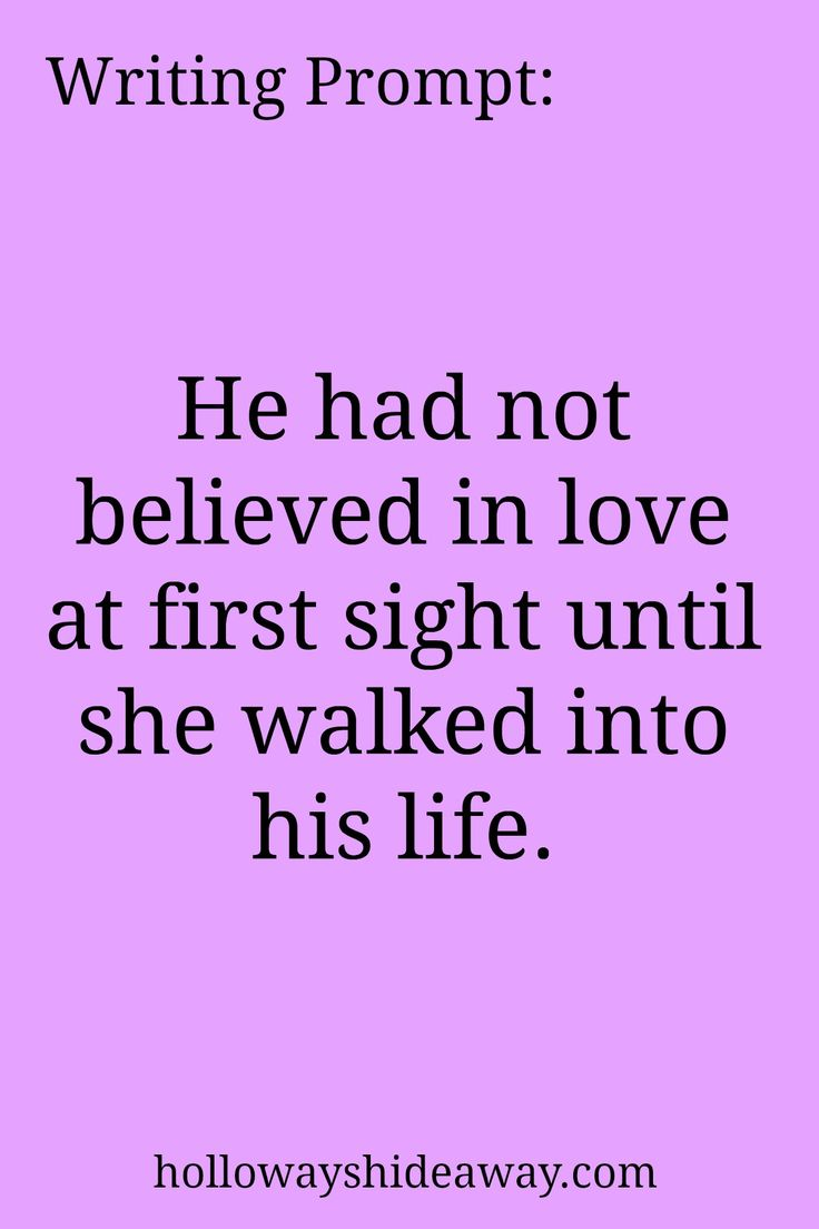 Writing Prompt-He had not believed in love at first sight until she walked into his life-July 2016-Romance Prompts