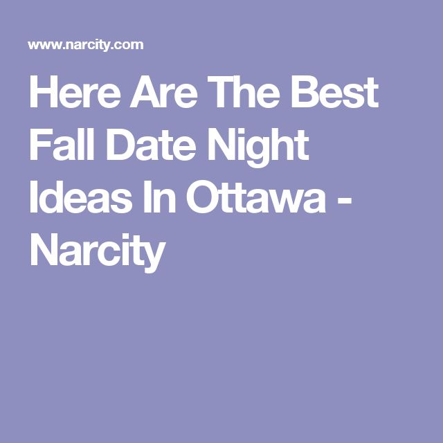 Here Are The Best Fall Date Night Ideas In Ottawa - Narcity