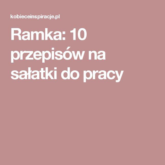 Ramka: 10 przepisów na sałatki do pracy
