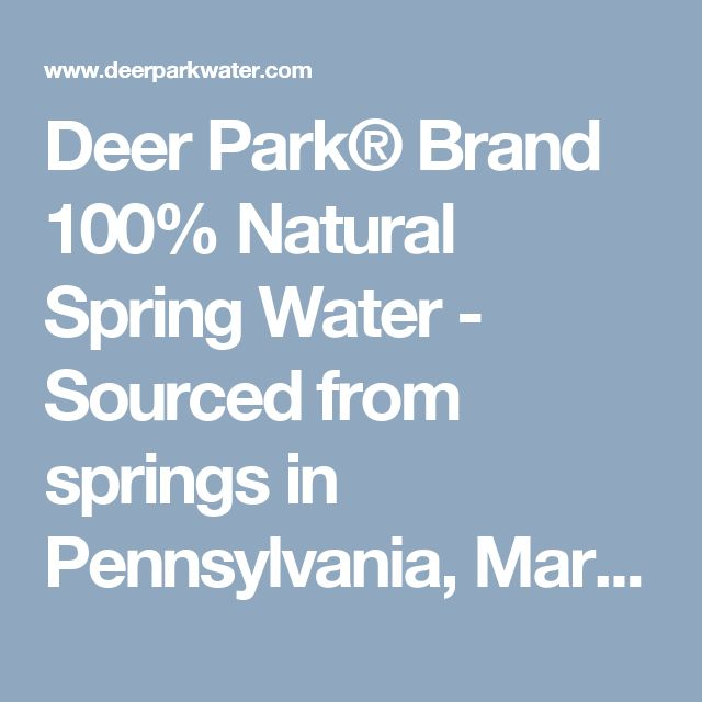 Deer Park® Brand 100% Natural Spring Water - Sourced from springs in Pennsylvania, Maryland and beyond, Deer Park Brand® 100% Natural Spring Water has been quenching thirst for years.