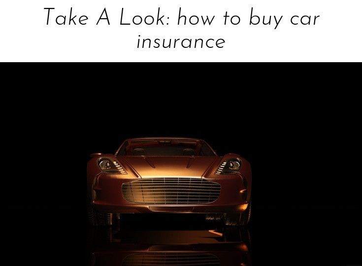 Read Information On Take A Look How To Buy Car Insurance Simply