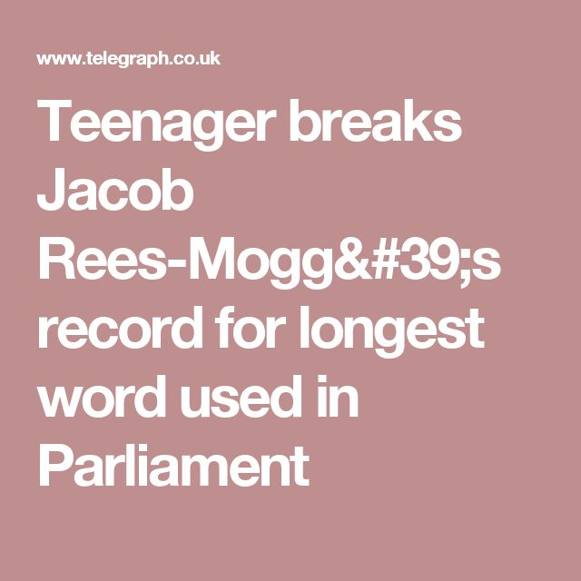 Teenager breaks Jacob Rees-Mogg's record for longest word used in Parliament