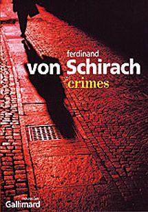 Ferdinand Von SCHIRASH, Crimes, Gallimard. L'auteur est avocat de la défense au barreau de Berlin. Crimes est un recueil de nouvelles relatant onze affaires criminelles. Si les faits rapportés sont bien réels, l'écrivain brouille les pistes et nous introduit dans un monde fictionnel aussi fascinant qu'inquiétant.