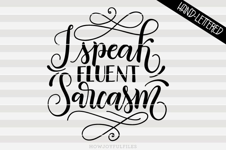 I Speak Fluent Sarcasm Svg Png Pdf And Dxf Files Sofontsy Work Sarcasm Speak Fluent Sarcasm Lettering