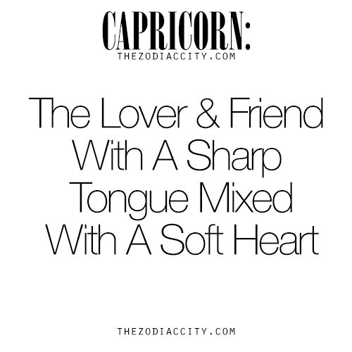 Zodiac Capricorn: The Lover & Friend With A Sharp Tongue Mixed With A Soft Heart. For more information on the zodiac signs, click here.