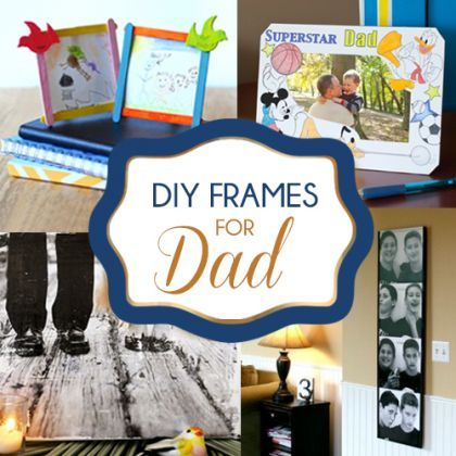 Homemade Picture Frames For Dad | Allcanwear.org