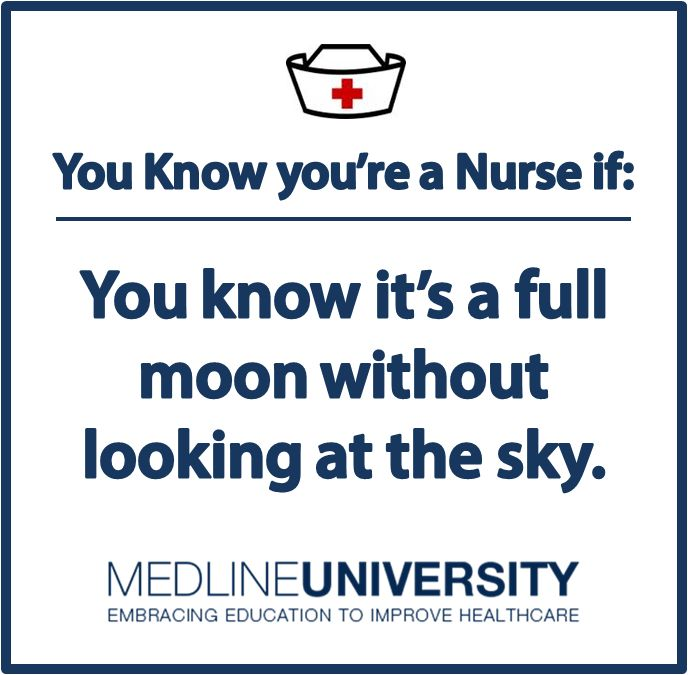 You know you're a Nurse if you know it's a full moon without looking at the sky. #Nurses #Nursing #MedlineU
