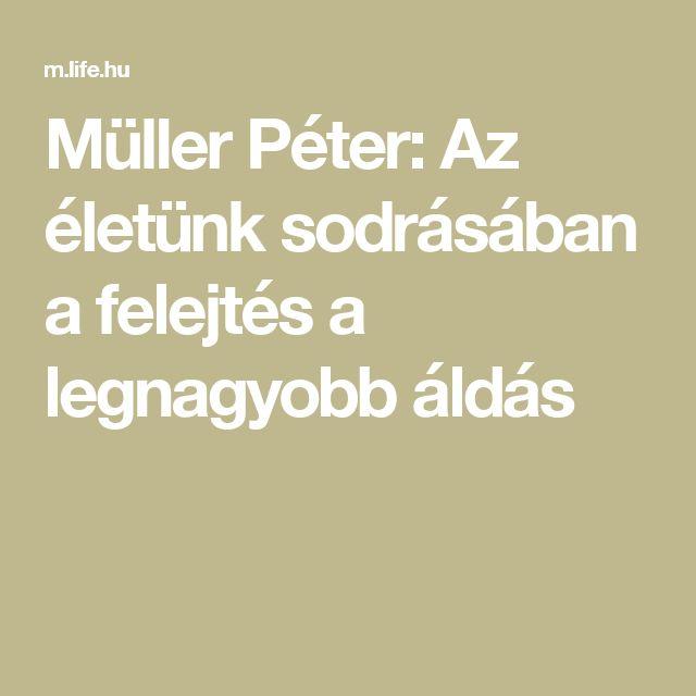 Müller Péter: Az életünk sodrásában a felejtés a legnagyobb áldás