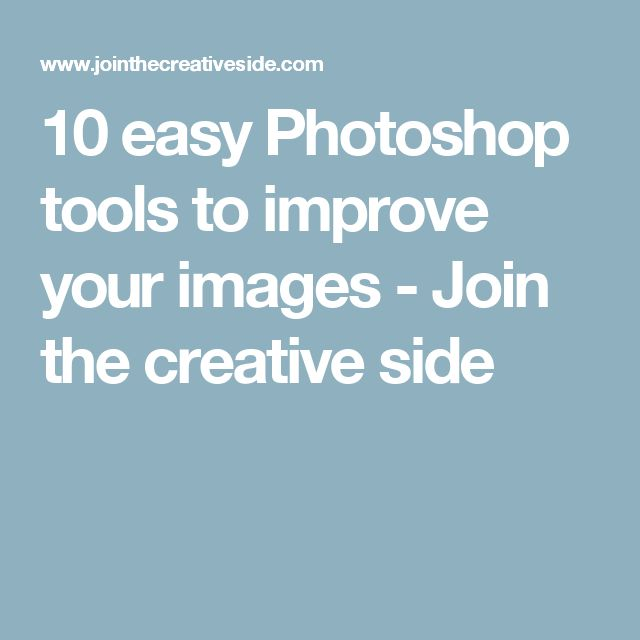 10 easy Photoshop tools to improve your images - Join the creative side