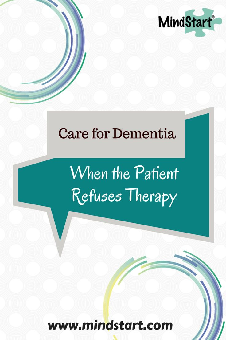 10 TIPS FOR SUCCESSFUL THERAPY FOR THE DEMENTIA PATIENT WHO REFUSES