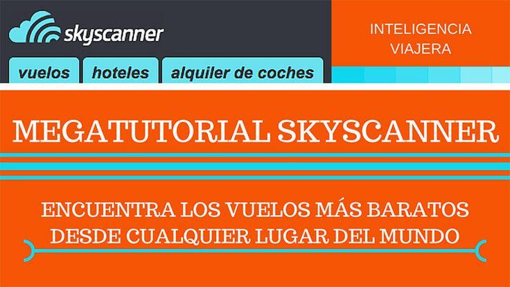 Mega tutorial Skyscanner. Cómo encontrar los vuelos más baratos desde cualquier lugar del mundo
