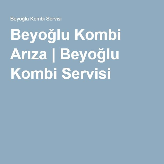 Beyoğlu Kombi Arıza | Beyoğlu Kombi Servisi