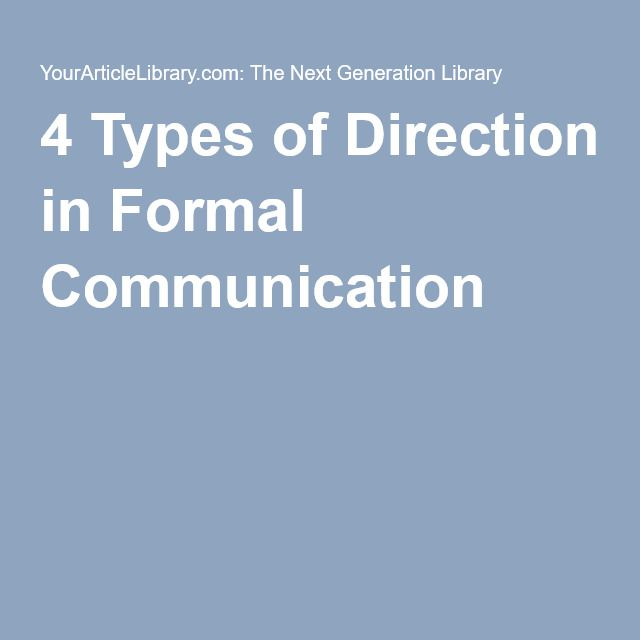 4 Types of Direction in Formal Communication formal communication including downward, upward, horizontal and diagonal.
