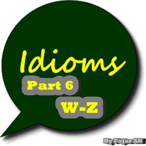 KUMPULAN IDIOM BAHASA INGGRIS PART 6 (W-Z) - http://www.bahasainggrisoke.com/kumpulan-idiom-bahasa-inggris-part-6-w-z/