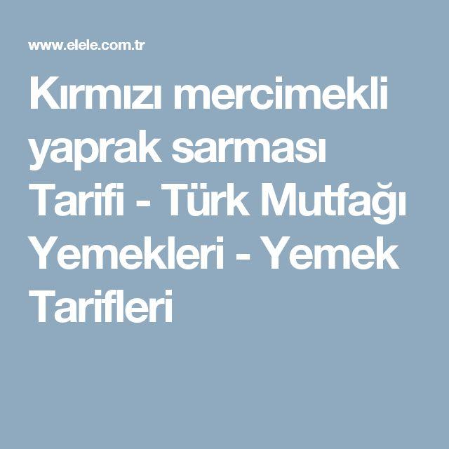 Kırmızı mercimekli yaprak sarması Tarifi - Türk Mutfağı Yemekleri - Yemek Tarifleri