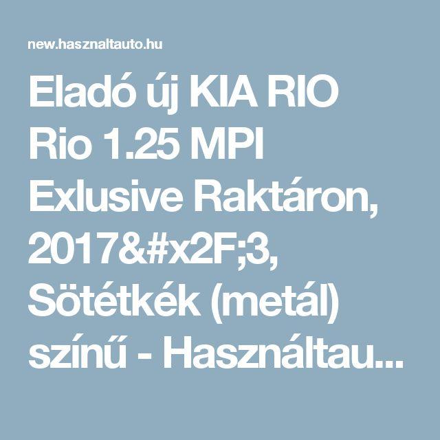 Eladó új KIA RIO Rio 1.25 MPI Exlusive Raktáron, 2017/3, Sötétkék (metál) színű - Használtautó.hu
