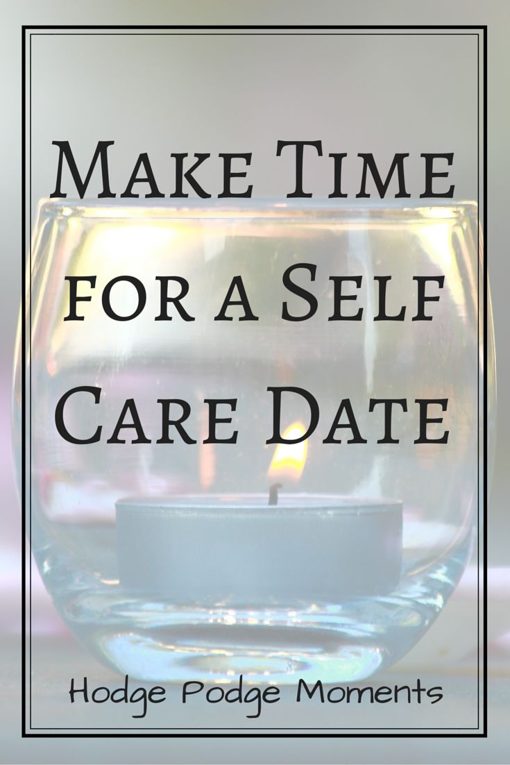 Self care is so important. You can't take care of others until you take care of your self. SO get in some rest and relaxation! | Hodge Podge Moments: Make Time for a Self Care Date