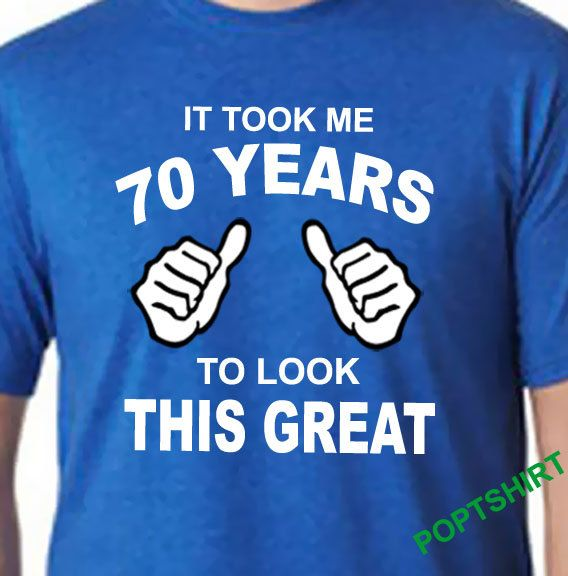 70th Birthday Shirt It Took Me 70 Years to Look This by PopTshirt