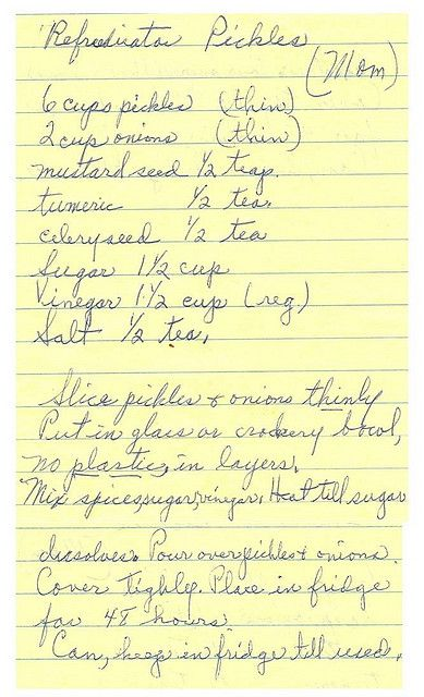 I was talking to my mom the other day about all the vegetables we had gotten from our CSA lately. I mentioned that I had a ton of cucumbers & was planning on making refrigerator pickles when she told me that her mother's recipe for them was the best. So, I had her email it over to me, I love that she actually emailed me a jpg of her handwritten recipe.
