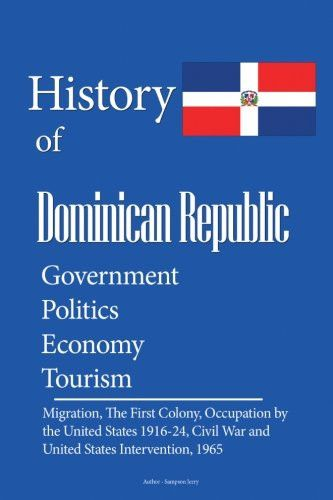 History and Culture of Dominican Republic, Government, Politics Economy, Tourism: Migration, The First Colony, Occupation by the United Stat