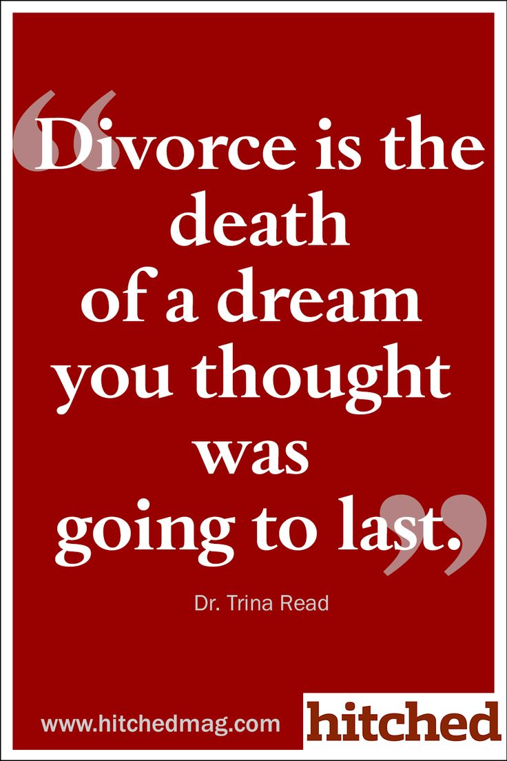 Divorce is the death of a dream you thought was going to last.