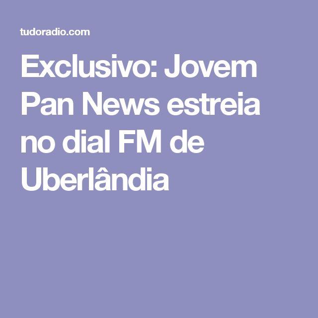 Exclusivo: Jovem Pan News estreia no dial FM de Uberlândia