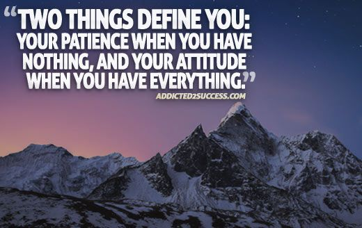 Pin By Veena On Inspirational Quotes: Two Things Define You: Your Patience When You Have Nothing