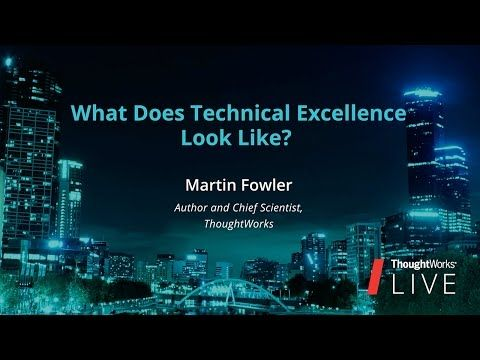 Martin Fowler – What Does Tech Excellence Look Like? | TW Live Australia 2016 - YouTube