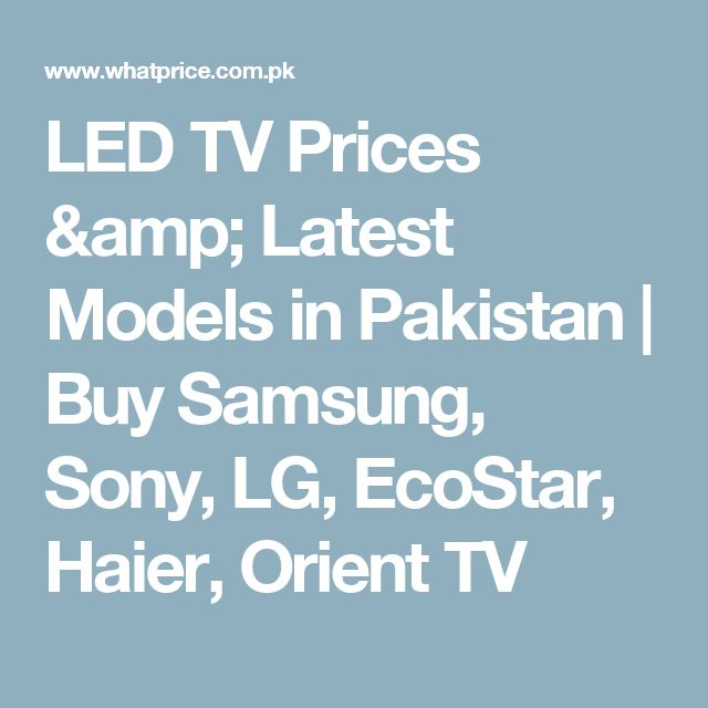 LED TV Prices & Latest Models in Pakistan | Buy Samsung, Sony, LG, EcoStar, Haier, Orient TV