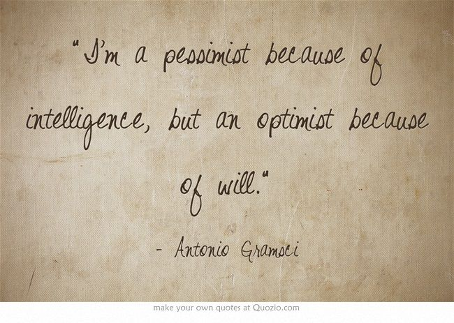 """I'm a pessimist because of intelligence, but an optimist because of will."" Antonio Gramsci #Italian #quotes"