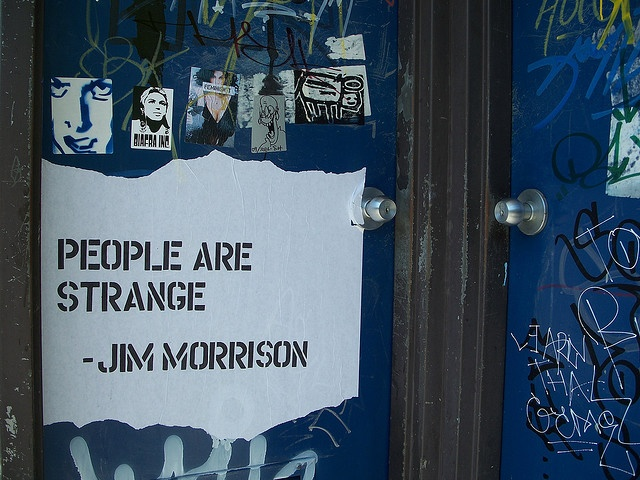 People are strange when you're a stranger...