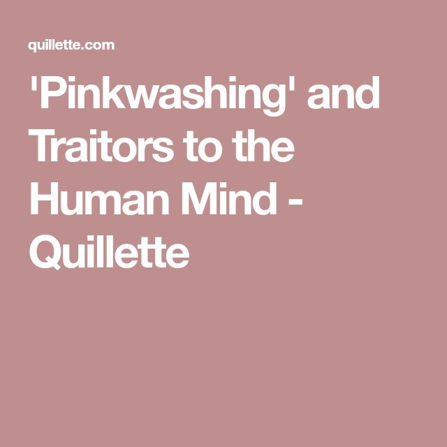 'Pinkwashing' and Traitors to the Human Mind - Quillette