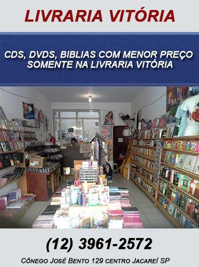 cds,dvds, biblias  com menor preço  somente na livraria vitória (12) 3961-2572 Cônego José Bento 129 centro Jacareí SP