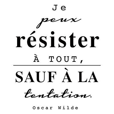 """I can resist everything... Except temptation"" Oscar Wilde"