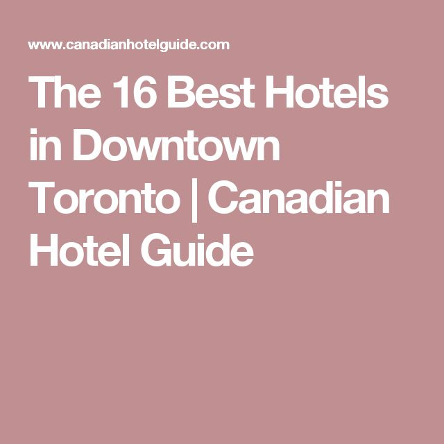 The 16 Best Hotels in Downtown Toronto   Canadian Hotel Guide