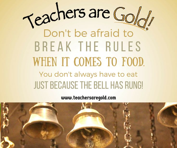 Let your #body choose when to #eat. Develop your own #routine within the rhythm of the #work day. Be your own belly boss! #TeachersAreGold