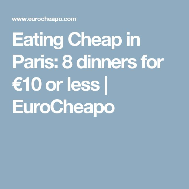 Eating Cheap in Paris: 8 dinners for €10 or less | EuroCheapo