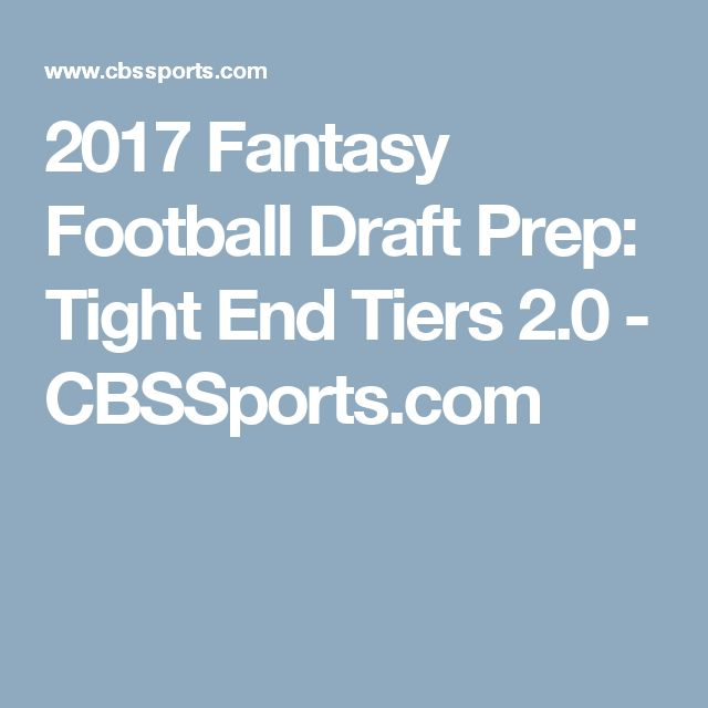 2017 Fantasy Football Draft Prep: Tight End Tiers 2.0 - CBSSports.com