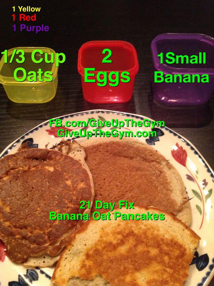 21 Day Fix Recipes - Banana Oat Pancakes  1/3 cup oats, 1/2 banana, eggs and vanilla extract
