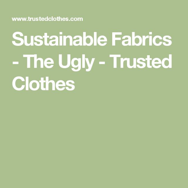 Sustainable Fabrics - The Ugly - Trusted Clothes