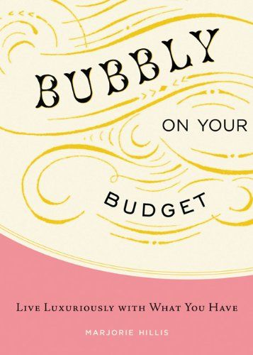 Bubbly on Your Budget: Live Luxuriously with What You Have by Marjorie Hillis,http://www.amazon.com/dp/145210235X/ref=cm_sw_r_pi_dp_BhTctb09Z6VE9V68