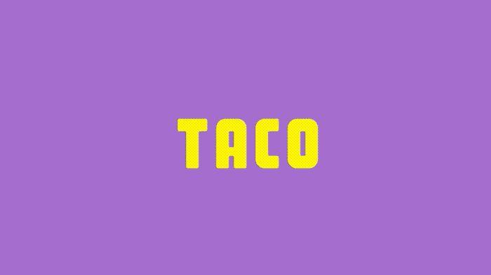 Be a TACO.