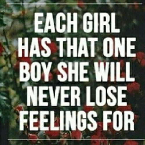 """""""Each girl has that one boy she will never lose feelings for."""" #quotes #relationshipquotes"""