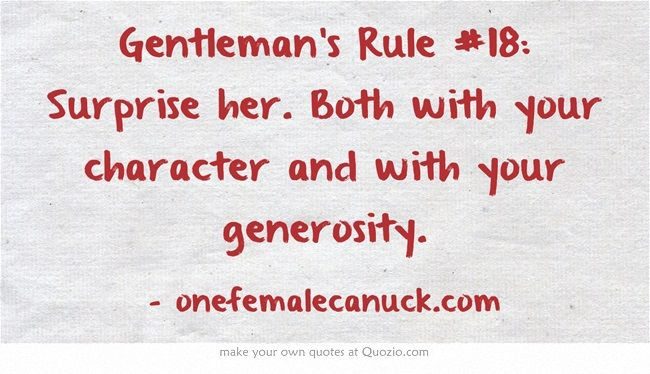 Gentleman's Rule #18: Surprise her. Both with your character and with your generosity.